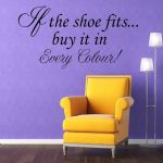 If the Shoe Fits, Buy It In Every Colour Quote ~ Wall sticker / decals